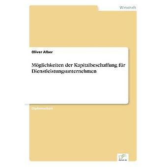 Mglichkeiten der Kapitalbeschaffung fr Dienstleistungsunternehmen av Alber & Oliver