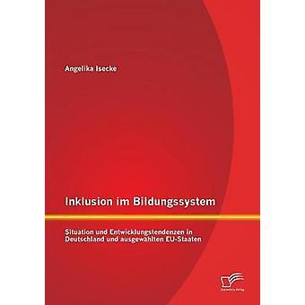 Inklusion Im Bildungssystem Situation Und Entwicklungstendenzen in Deutschland Und Ausgewahlten EuStaaten by Isecke & Angelika