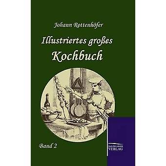 Illustriertes groes Kochbuch de Johann y Rottenhfer