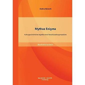 Mythos Enigma Kulturgeschichtliche Aspekte einer Verschlsselungsmaschine av Benesch & Andrea