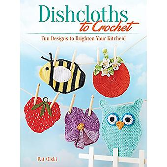 Dishcloths to Crochet - Fun Designs to Brighten Your Kitchen! by Pat O