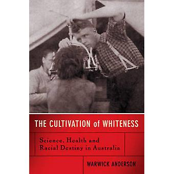 The Cultivation of Whiteness - Science - Health and Racial Destiny in