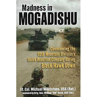 Madness in Mogadishu - Commanding the 10th Mountain Division's Quick R