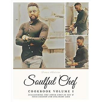 Soulful Chef - Cookbook Series Volume I by Dreux Antoine - 97815439224