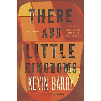There Are Little Kingdoms by Kevin Barry - 9781555976521 Book