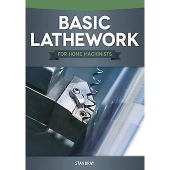 Basic Lathework for Home Machinists by Stan Bray - 9781565236967 Book