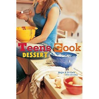Teens Cook Dessert by Jill Carle - Megan Carle - 9781580087520 Book