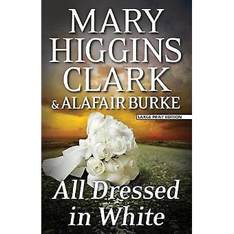 All Dressed in White by Mary Higgins Clark - Alagair Burke - 97815941