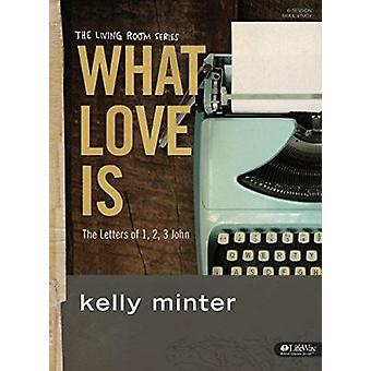 What Love Is - Bible Study Book - The Letters of 1 - 2 - 3 John by Kel