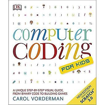 Dator kodning för barn: en unik steg-för-steg visuell guide, från binär kod till byggnad spel