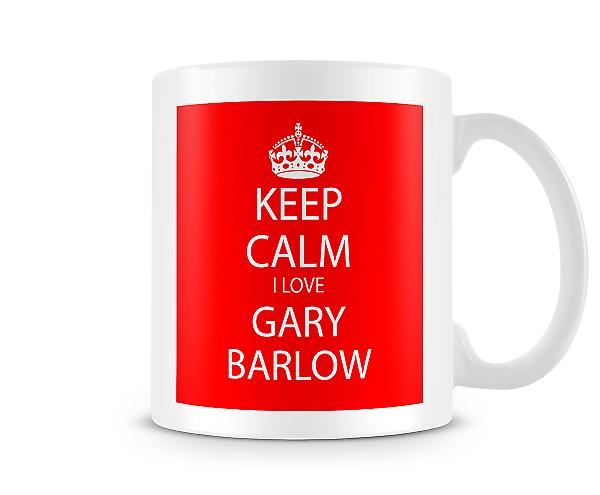 Keep Calm I Love Gary Barlow Printed Mug