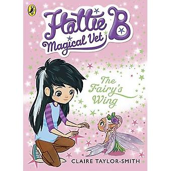 Hattie B - Magical Vet - The Fairy's Wing by Claire Taylor-Smith - 978
