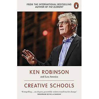 Creative Schools - Revolutionizing Education from the Ground Up by Ken