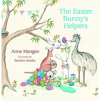 The Easter Bunny's Helpers by Anne Mangan - Tamsin Ainslie - 97807322