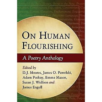 On Human Flourishing - A Poetry Anthology by D. J. Moores - James O. P