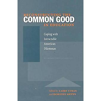 Reconstructing the Common Good in Education - Coping with Intractable