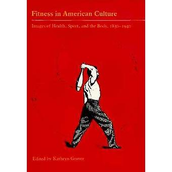 Fitness in American Culture - Images of Health - Sport and the Body -