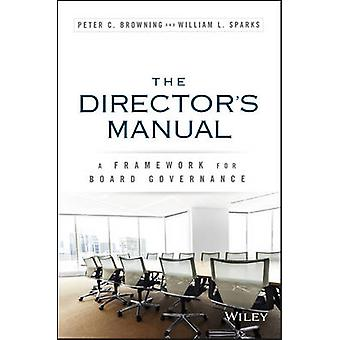 The Directors Manual - A Framework for Board Governance by Peter C. Br