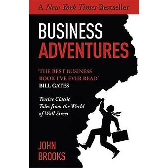 Business Adventures - Twelve Classic Tales from the World of Wall Stre