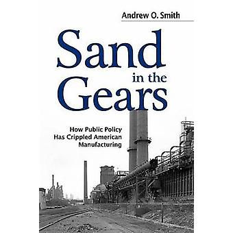 Sand in the Gears - How Public Policy Has Crippled American Manufactur