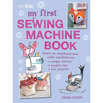 My First Sewing Machine Book - 35 Fun and Easy Projects for Children A
