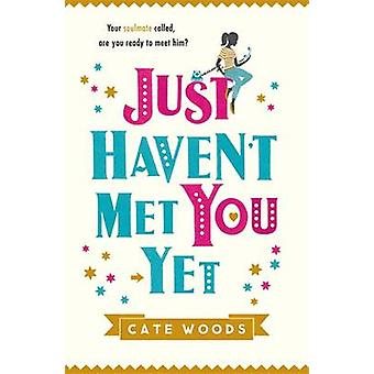 Just Haven't Met You Yet by Cate Woods - 9781784293741 Book