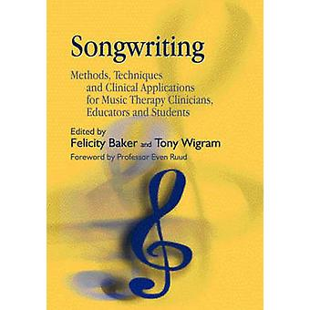 Songwriting - Methods - Techniques and Clinical Applications for Music
