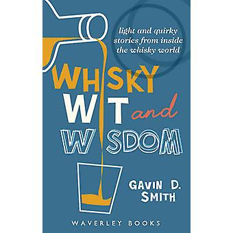 Whisky Wit and Wisdom - Light and Quirky Stories from Inside the Whisk
