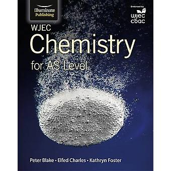 WJEC Chemistry for AS Level - Student Book by Peter Blake - Elfed Char