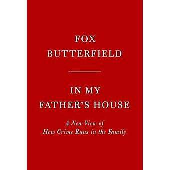In My Father's House - A New View of How Crime Runs in the Family by I