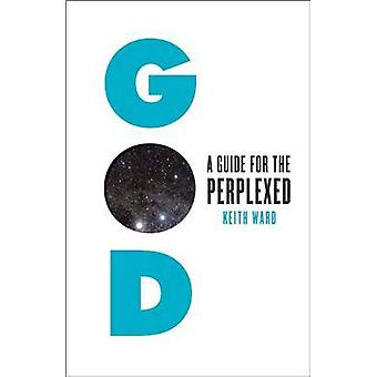 God - A Guide for the Perplexed by Keith Ward - 9781851689736 Book