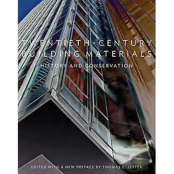 Twentieth-Century Building Materials - History and Conservation by Tho