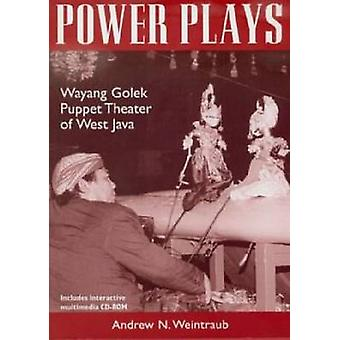 Power Plays - Wayang Golek Puppet Theater of West Java by Andrew N. We