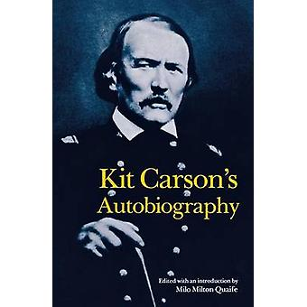 Kit Carson's Autobiography by Kit Carson - Milo Milton Quaife - 97808