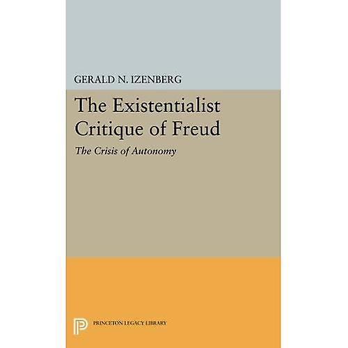 The Existentialist Critique of Freud  The Crisis of Autonomy (Princeton Legacy Library)