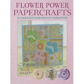 Flower Power Papercrafts: 50 Cards and Gifts Blossoming with Floral Motifs and Paper: 50 Cards and Gifts Blossoming with Floral Motifs and Papers