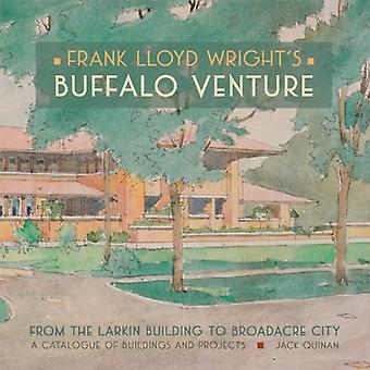 Frank Lloyd Wright's Buffalo Venture - from the Larkin Building to Broadacre City