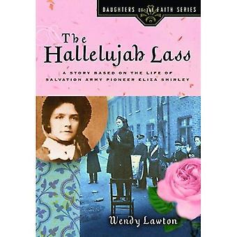 Le Lass Hallelujah: Une histoire basée sur la vie de l'armée du Salut Pioneer Eliza Shirley (filles de la foi)