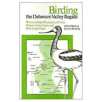 Birding the Delaware Valley: A Comprehensive Guide to Birdwatching in Southeastern Pennsylvania, Central and Southern...