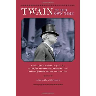 Twain in His Own Time: A Biographical Chronicle of His Life, Drawn from Recollections, Interviews, and Memoirs by Family, Friends, and Associates