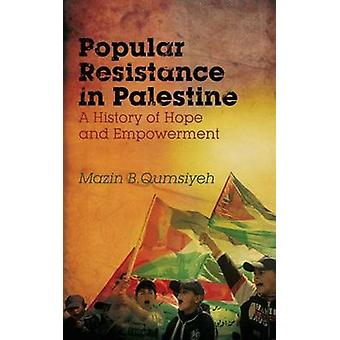 Popular Resistance in Palestine A History of Hope and Empowerment by Qumsiyeh & Mazin B.