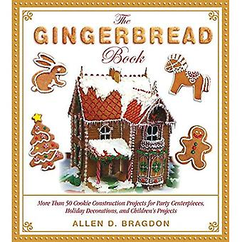 The Gingerbread Book: More Than 50 Cookie Construction� Projects for Party Centerpieces, Holiday Decorations, and Children's Projects