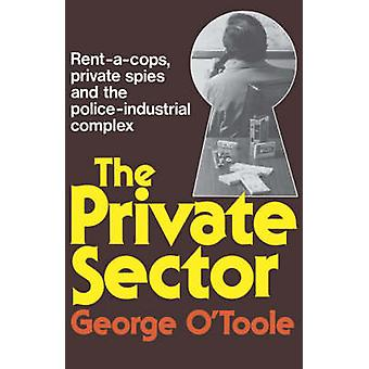 The Private Sector RentACops Private Spies and the PoliceIndustrial Complex by OToole & George