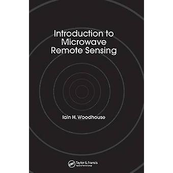 Introduction to Microwave Remote Sensing by Woodhouse & Iain