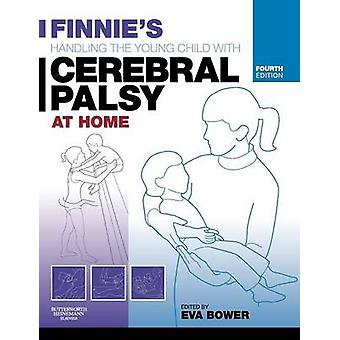 Finnies Handling the Young Child with Cerebral Palsy at Home by Bower & Eva