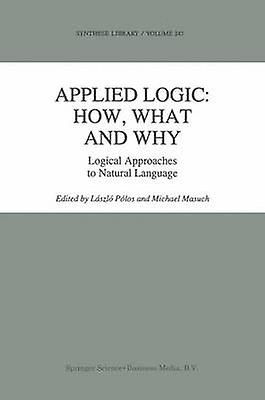Applied Logic How What and Why  Logical Approaches to Natural Language by Plos & Lszl