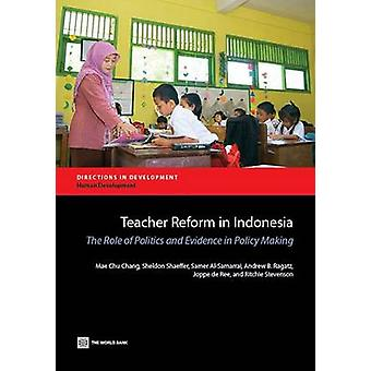Teacher Reform in Indonesia The Role of Politics and Evidence in Policy Making by Chang & Mae Chu