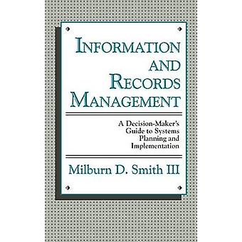 Information and Records Management A DecisionMakers Guide to Systems Planning and Implementation by Smith & Milburn D.