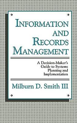 Information and Records ManageHommest A DecisionMakers Guide to Systems Planning and ImpleHommestation by Smith & Milburn D.