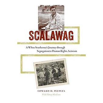 Scalawag A White Southerners Journey through Segregation to Human Rights Activism by Peeples & Edward H.